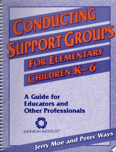 Conducting Support Groups for Elementary Children K-6: A Guide for Educators and Other Professionals (1562460188) by Moe, Jerry; Ways, Peter