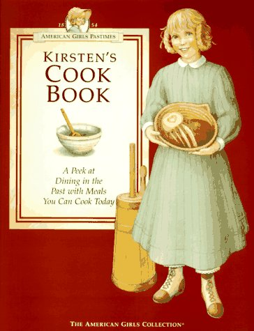 Kirsten's Cookbook: A Peek at Dining in the Past with Meals You Can Cook Today (American Girls...