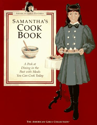 9781562471149: Samantha's Cookbook: A Peek at Dining in the Past With Meals You Can Cook Today (American Girl Collection)