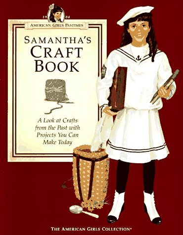 9781562471156: Samantha's Craft Book: A Look at Crafts from the Past With Projects You Can Make Today (American Girls Pastimes Collection)