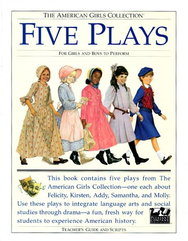 Five Plays: For Girls and Boys to Perform : Tea for Felicity, Home Is Where the Heart Is, ...