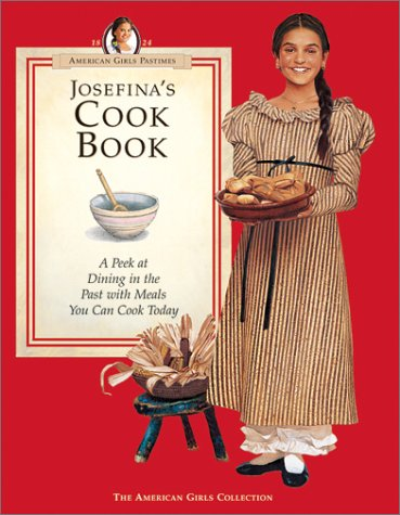 9781562476694: Josefina's Cook Book: A Peek at Dining in the Past with Meals You Can Cook Today (American Girls Collection)