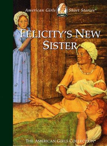 9781562477622: Felicity's New Sister (American Girls Short Stories)