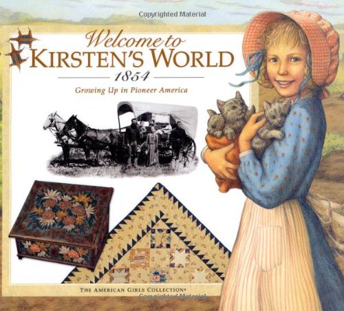 Welcome to Kirsten's World, 1854: Growing Up in Pioneer America (American Girl): Sinnott, ...
