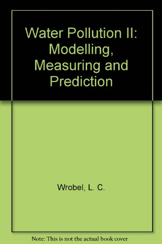 Water Pollution II: Modelling, Measuring and Prediction Wrobel, L. C. and Brebbia, C. A.