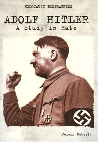 Holocaust Biographies; Adolf Hitler: A Study in Hate (Holocaust Biographies (Nonfiction)): Jeremy ...