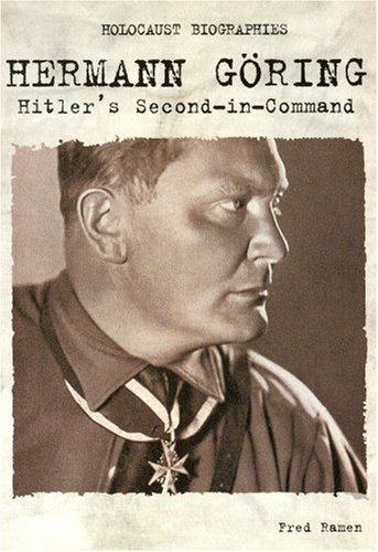 Holocaust Biographies; Hermann Goring: Hitler's Second-in-Command (Holocaust Biographies (...