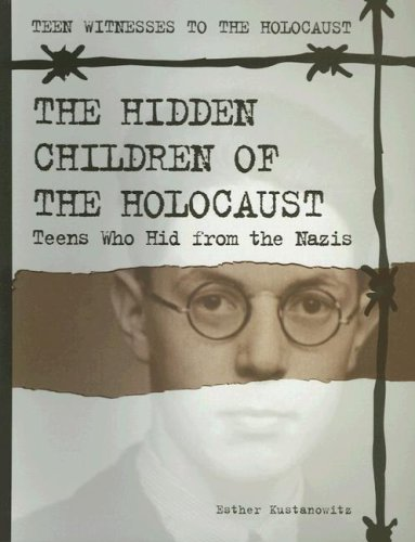 9781562544614: The Hidden Children of the Holocaust: Teens Who Hid from the Nazis (Teen Witnesses to the Holocaust)