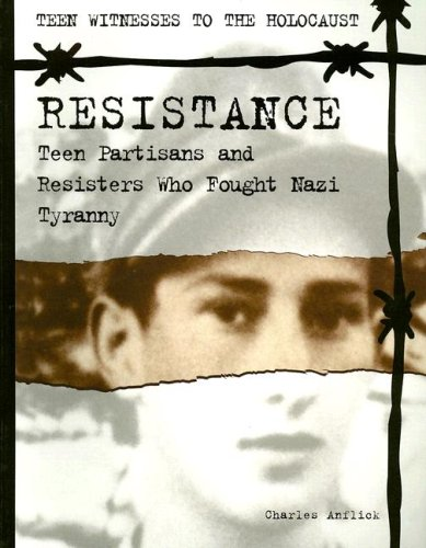 9781562544676: Resistance: Teen Partisans and Resisters Who Fought Nazi Tyranny (Teen Witnesses to the Holocaust)