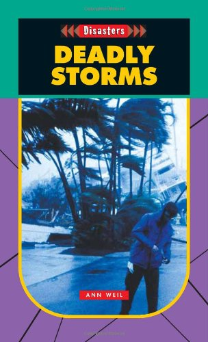 Deadly Storms (Disasters): Ann Weil