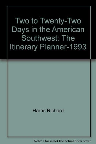Two to Twenty-Two Days in the American Southwest: The Itinerary Planner-1993: Harris, Richard