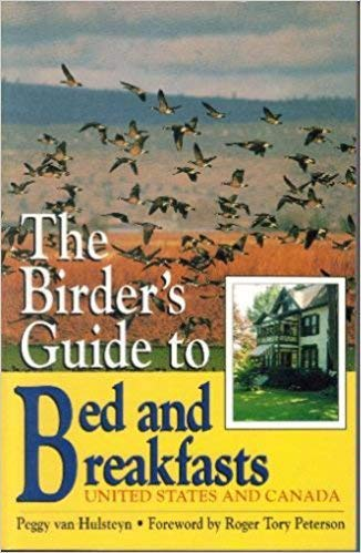The Birder's Guide to Bed and Breakfasts: United States and Canada: Peggy Van Hulsteyn