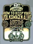 How to Keep Your Volkswagen Alive: A Manual of Step by Step Procedures for the Compleat Idiot: ...