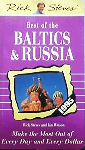 Rick Steves' Best of the Baltics and Russia, 1995: Make the Most Out of Every Day and Every Dollar (1562612115) by Steves, Rick; Watson, Ian
