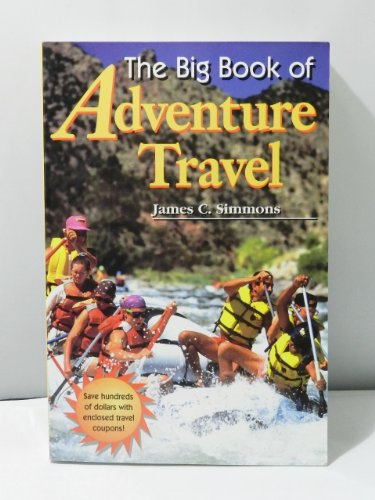 The Big Book of Adventure Travel (2nd Edition): Simmons, James C.