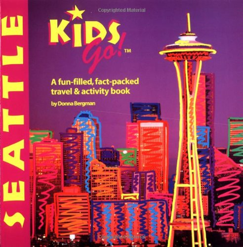 Kids Go! Seattle: A Fun-Packed, Fact-Filled, Travel and Activity Book: Bergman, Donna
