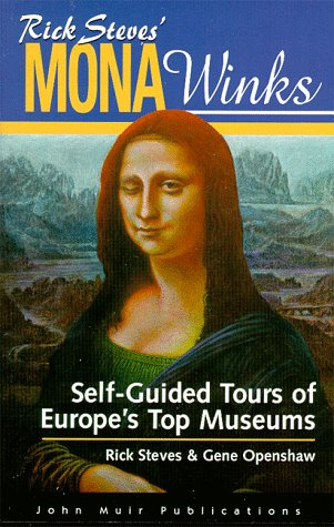 Rick Steves' Mona Winks: Self-Guided Tours of Europe's Top Museums (Mona Winks: ...