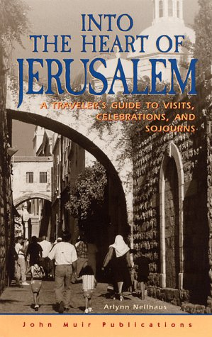 9781562614256: DEL-Into the Heart of Jerusalem: A Traveler's Guide to Visits, Celebrations, and Sojourns