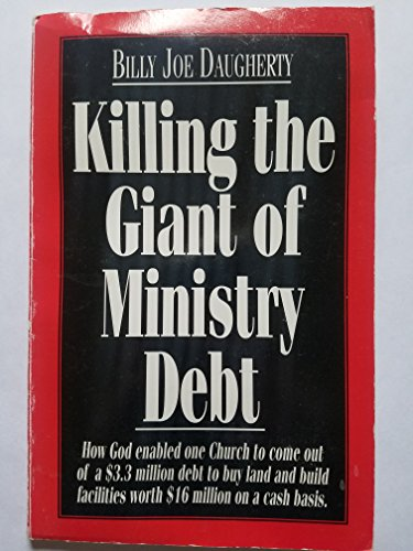 9781562671280: Killing the giant of ministry debt: How God enabled one church to come out of a $3.3 million debt - to buy land and build facilities worth $16 million - on a cash basis