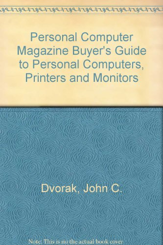 """""""Personal Computer Magazine"""" Buyer's Guide to Personal Computers, Printers and Monitors (1562760041) by Dvorak, John C."""