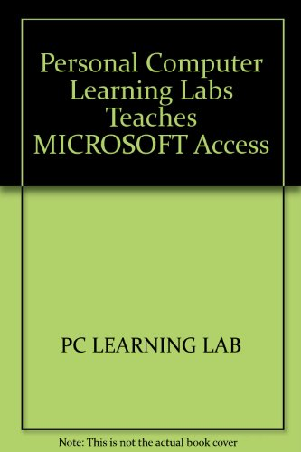 PC Learning Labs Teaches Microsoft Access/Book and Disk: PC LEARNING LAB