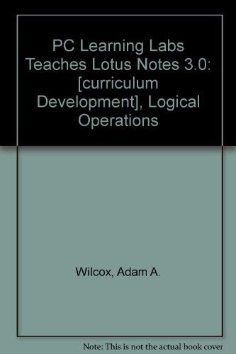 PC Learning Labs Teaches Lotus Notes 3.0: Curriculum Development, Logical Operations: Operations, ...