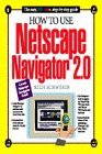 How to Use Netscape Navigator 2.0 (How It Works Series): Schwerin, Rich