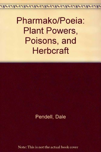 Pharmako/poeia: Plant Powers, Poisons and Herbcraft: Pendell, Dale