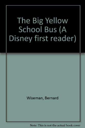 The Big Yellow School Bus (Disney First Reader/With Bookmark): Bernard Wiseman