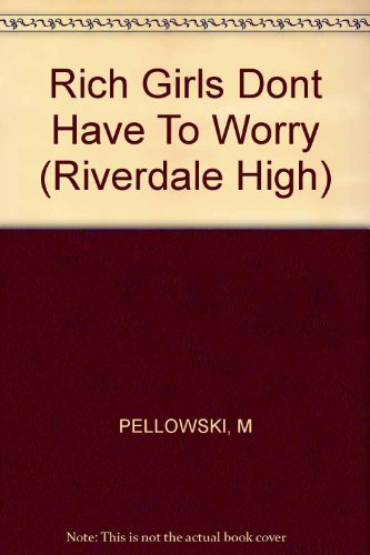Rich Girls Don't Have to Worry: Riverdale High Book: Rich Girls Don't Have to Worry - Book #6 (9781562821487) by Pellowski, Michael