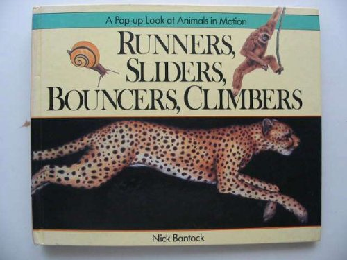 Runners, Sliders, Bouncers, and Climbers: A Pop-Up Look at Animals in Motion: Bantock, Nick