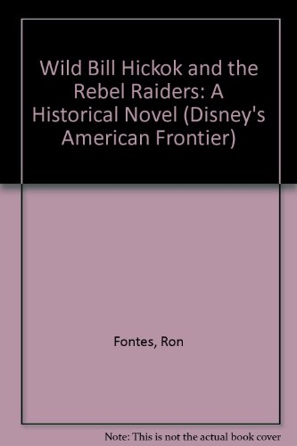 9781562824938: Wild Bill Hickok and The Rebel Raiders: American Frontier: Wild Bill Hickok and the Rebel Raiders - Book #10: Disney's American Frontier Book 10