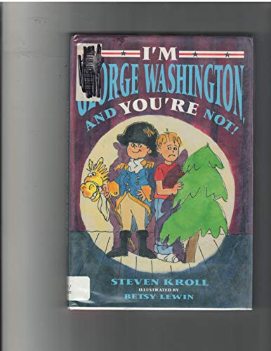 I'm George Washington and You're Not: Kroll, Steven