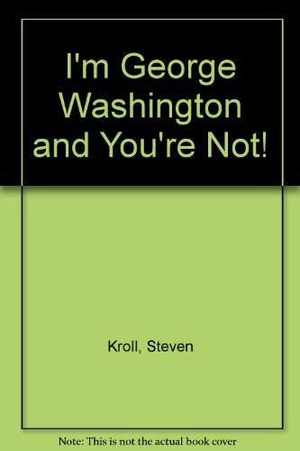 I'm George Washington and You're Not! (9781562825805) by Steven Kroll