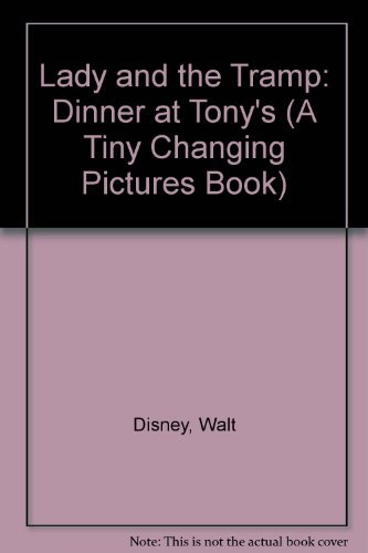 9781562826116: Lady and the Tramp: Dinner at Tony's (A Tiny Changing Pictures Book)