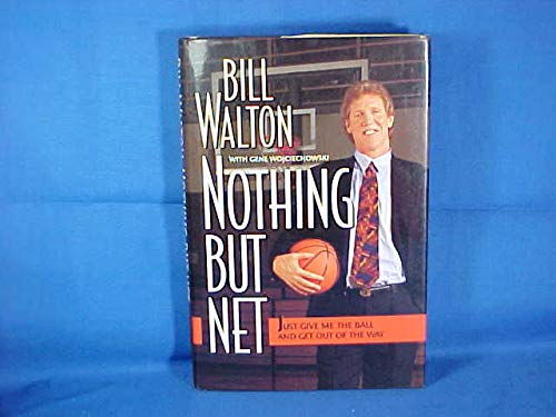 Nothing but Net: Just Give Me the Ball and Get out of the Way - 1st Edition/1st Printing