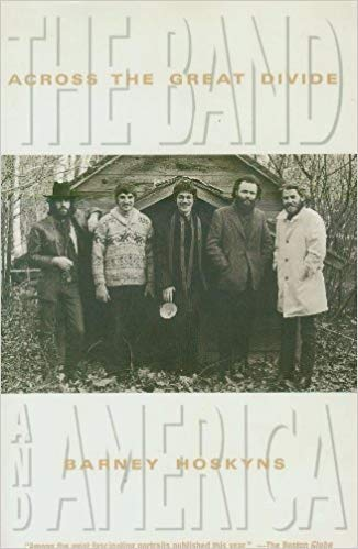Across the Great Divide: The Band and America: Hoskyns, Barney