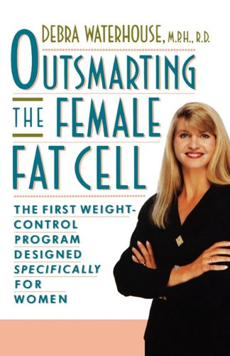 OUTSMARTING THE FEMALE FAT CELL: THE FIRST WEIGHT-CONTROL PROGRAM DESIGNED SPECIFICALLY FOR WOMEN: ...