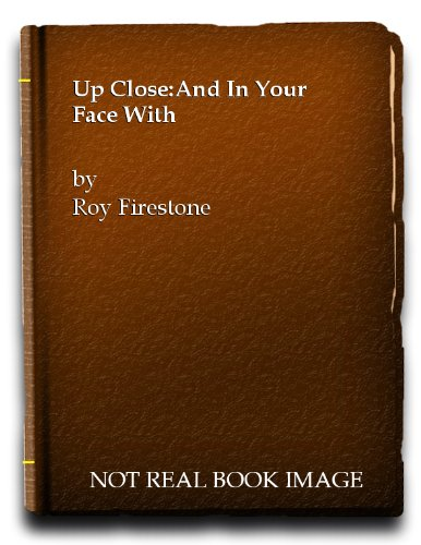 9781562828691: Up Close and in Your Face with the Greats, Near-Greats, and Ingrates of Sports