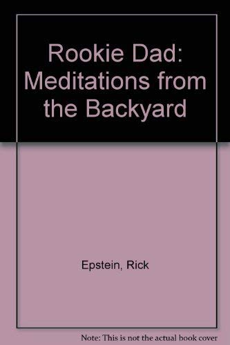 Rookie Dad: Meditations from the Backyard: Epstein, Rick