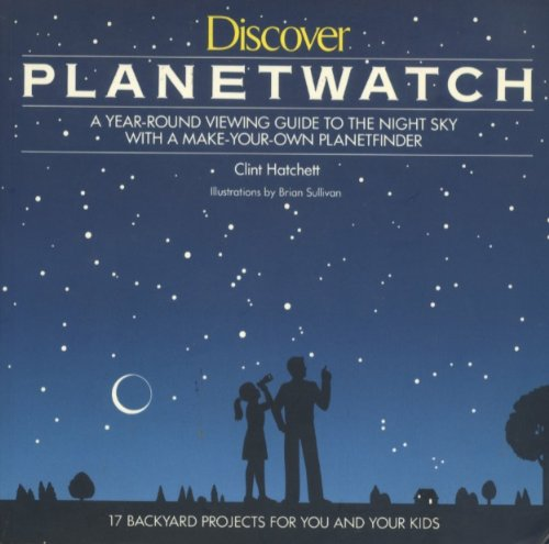 Discover Planet Watch: A Year-Round Viewing Guide to the Night Sky With a Make-Your-Own Planet Fi...