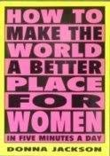How to make the world a better place for women in five minutes a day: Jackson, Donna