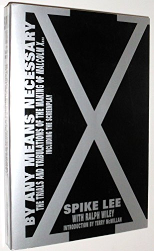 By Any Means Necessary: Trials And Tribulations of the Making of Malcolm X: Lee, Spike; Wiley, ...