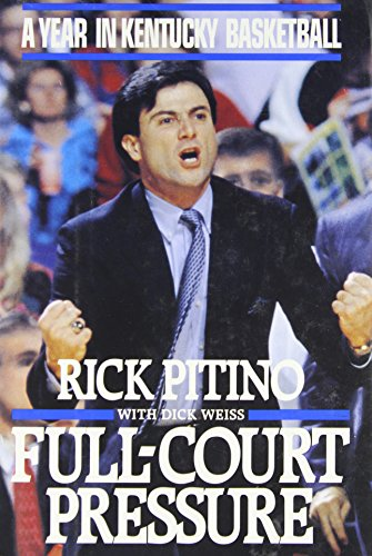 Full-Court Pressure: A Year in Kentucky Basketball: Pitino, Rick; Weiss, Dick