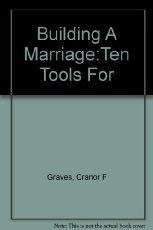 Building a Marriage: Ten Tools for Creating,: Graves, Cranor F.;