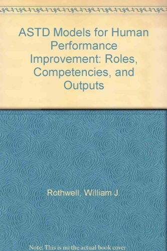 ASTD Models for Human Performance Improvement: Roles, Competencies, and Outputs: Rothwell, William ...