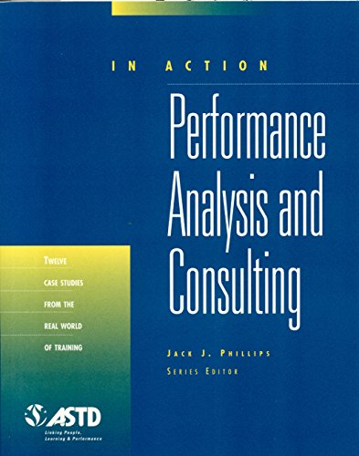 Performance Analysis and Consulting: In Action Case Study Series: Phillips, Jack J.