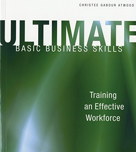 Ultimate Basic Business Skills: Training an Effective: Atwood, Christee Gabour