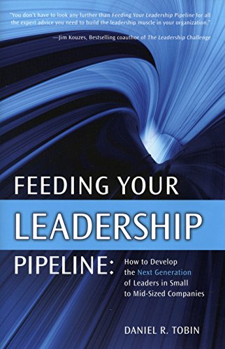 9781562867102: Feeding Your Leadership Pipeline: How to Develop the Next Generation of Leaders in Small to Mid-Sized Companies