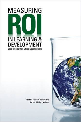 Measuring ROI in Learning and Development: Patricia Pulliam Phillips; Jack J. Phillips